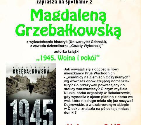 """Spotkanie z Magdaleną Grzebałkowską autorką książki """"1945. Wojna i pokój"""" w Oleckiej Izbie Historycznej"""