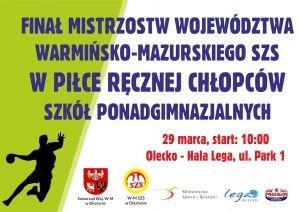Finał Mistrzostw Województwa Warmińsko-Mazurskiego SZS w piłce ręcznej chłopców szkół ponadgimnazjalnych @ Hala Lega  | Olecko | warmińsko-mazurskie | Polska