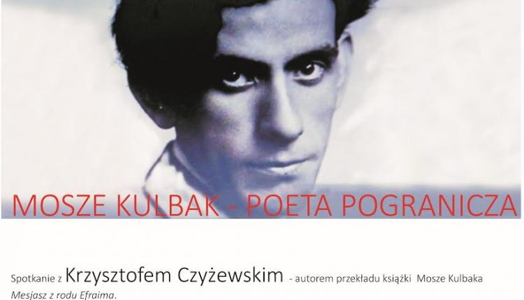 Mosze Kulbak – poeta pogranicza, spotkanie z Krzysztofem Czyżewskim